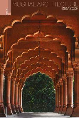 Mughal Architecture By Koch, Ebba